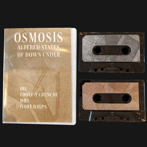 "OIL / LOOSEE CRUNCHE / WRX / IVORY WHIPS - ""OSMOSIS: ALTERED STATES OF DOWN UNDER"" 2xCS"