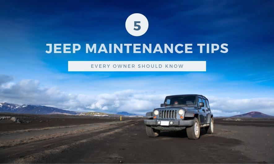 5 Jeep Maintenance Tips Every Owner Should Know