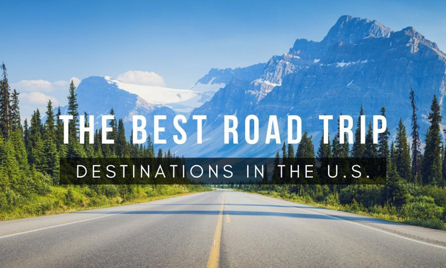 The Best Road Trip Destinations in the U.S.