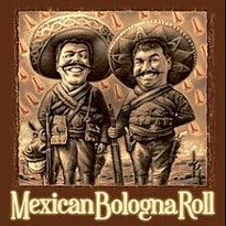 Mexican Bologna Roll (2005)