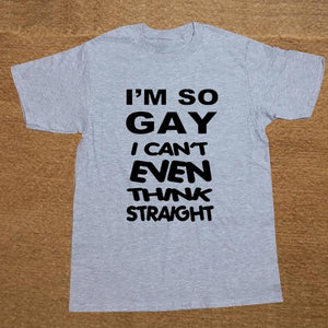 I'm so Gay I can't even think Straight Pride T Shirt