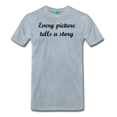 Men's Premium T-Shirt-Every picture tells a story - heather ice blue