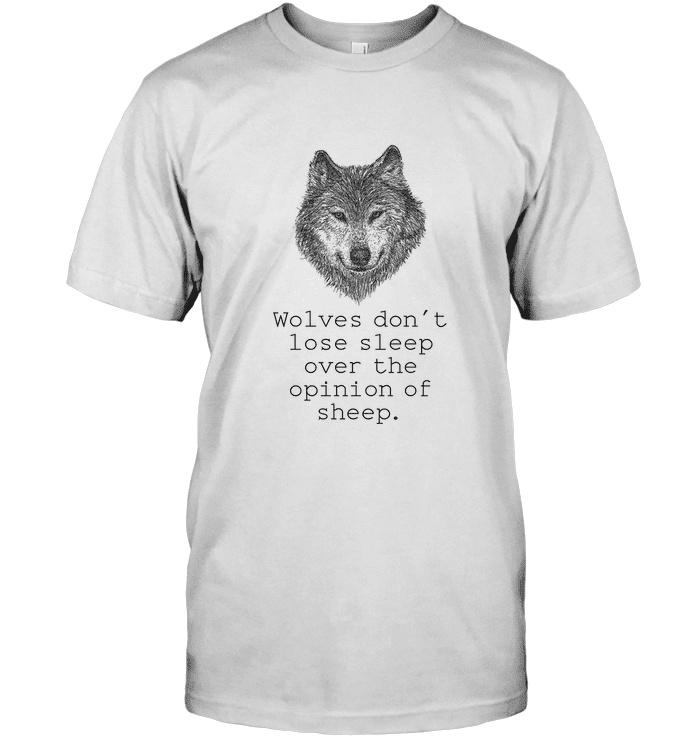 Wolves Don´t Lose Sleep Over The Opinion Of Sheep