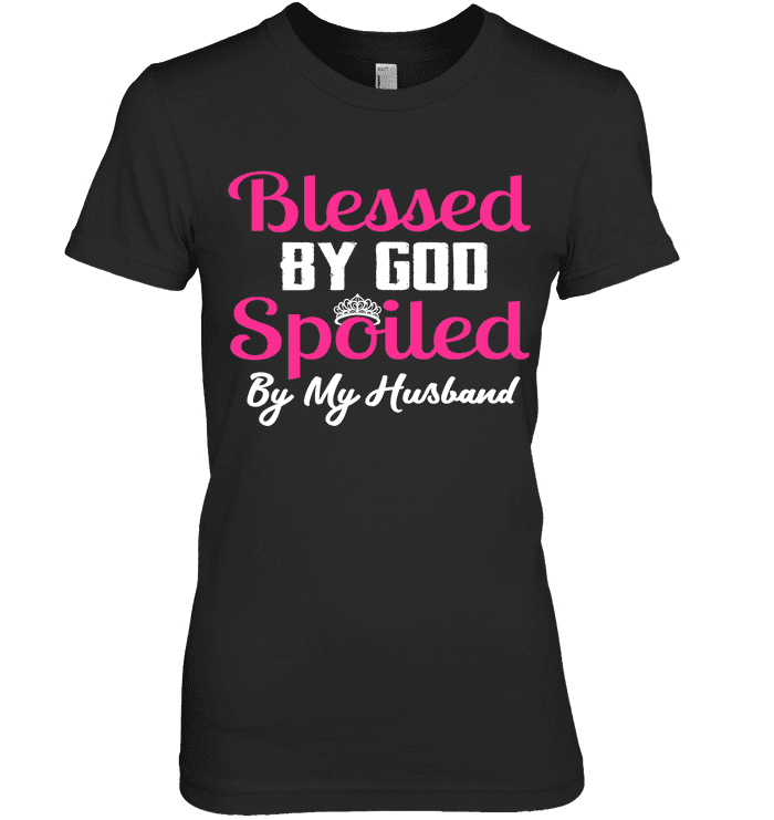 Blessed By God Spoiled By My Husband - InspoArt