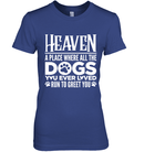 Heaven A Place Where All The Dogs You Ever Loved Run To Greet You