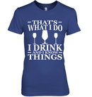 That`s What I Do I Drink And I Know Things