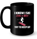 I Know I Ski Like A Girl - Try To Keep Up - InspoArt