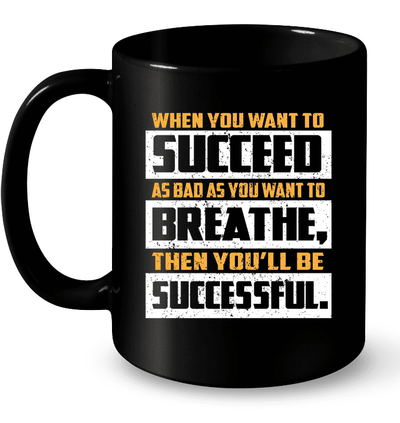 When You Want To Succeed As Bad As You Want To Breathe, Then You`ll Be Successful - InspoArt