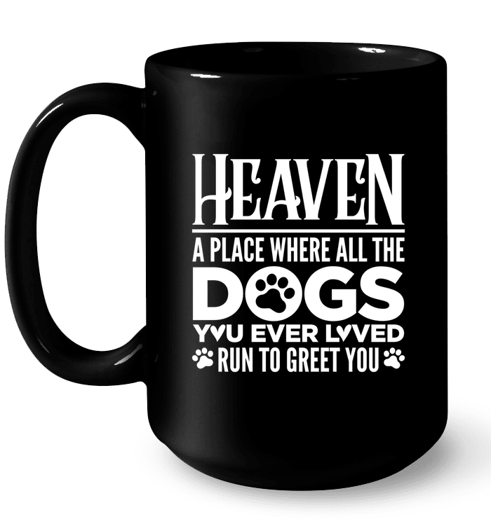 Heaven A Place Where All The Dogs You Ever Loved Run To Greet You - InspoArt