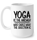 Yoga Is The Answer - Who Cares What The Question Is - InspoArt