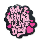 Now I Wanna Be Your Dog Pin