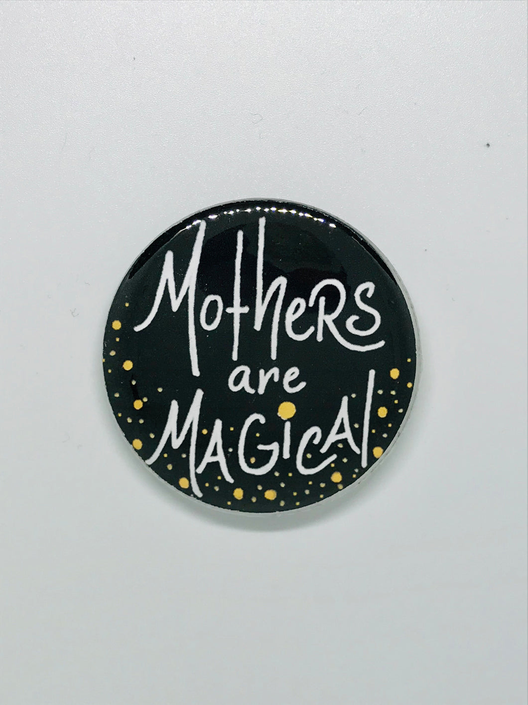 Mothers are Magical Button