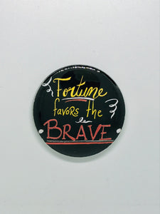 Fortune Favors the Brave Button