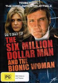 RETURN OF THE SIX MILLION DOLLAR MAN & Bionic Woman