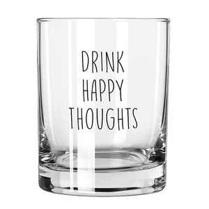 DRINK HAPPY THOUGHTS ROCKS GLASS