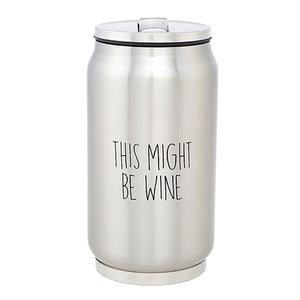 THIS MIGHT BE WINE - STAINLESS STEEL CAN
