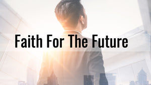 Faith for the Future - Resurrecting Faith