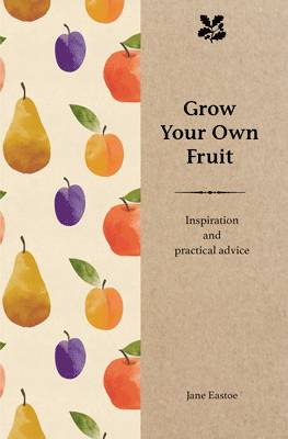 Grow Your Own Fruit: Inspiration and Practical Advice- OUT OF STOCK