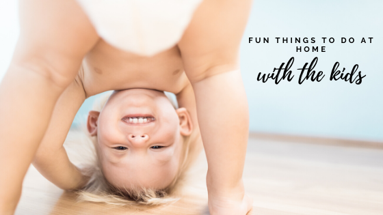 FUN THINGS TO DO AT HOME WITH THE KIDS
