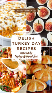 Delish Turkey Day Recipes inspired by Friday Apparel Tees
