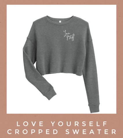 love yourself girl power cropped sweater grey self love Friday apparel