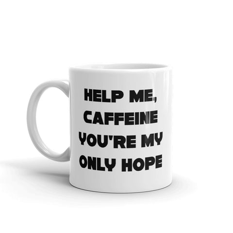 Help Me Caffeine You're My Only Hope Mug