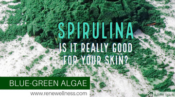 Why is Spirulina so good  for Your Skin and Health?