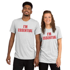 """I'm Essential"" Premium Unisex Tri-Blend T-Shirt 
