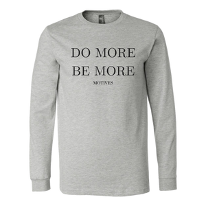 Do More Be More Long Sleeve - Motives WorldWide