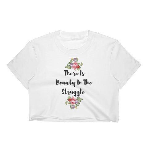 Beauty In The Struggle Women's Crop