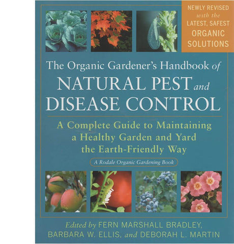 The Organic Gardeners Handbook of Natural Insect and Disease Control