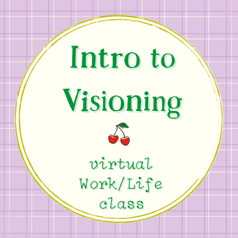 Intro to Visioning: a Work/Life virtual class