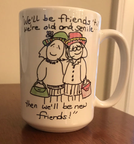 We'll Be Friends 'til We're Old and Senile coffee mug