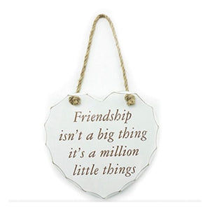 Shabby chic heart - Friendship isn't a big thing it's a million little things