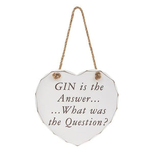 Shabby chic heart - Gin is the Answer...What was the Question?