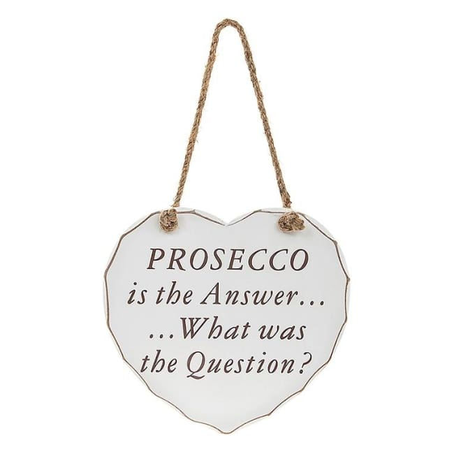 Shabby chic heart - Prosecco is the Answer .. What was the Question!
