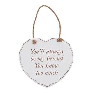 Shabby chic heart - You'll always be my Friend You know too much.