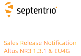 Sales Release Notification Altus NR3 1.3.1 & EU4G The latest release of the Altus NR3 1.3.1 will soon be available in Septentrio support website. The new release has some general improvements among them the support for LBand (PPP).