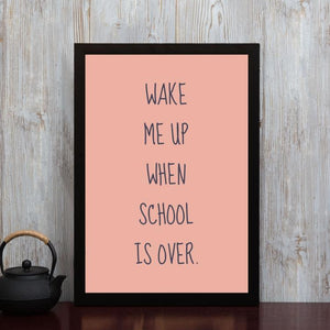 Wake me up when school is over- Framed Poster