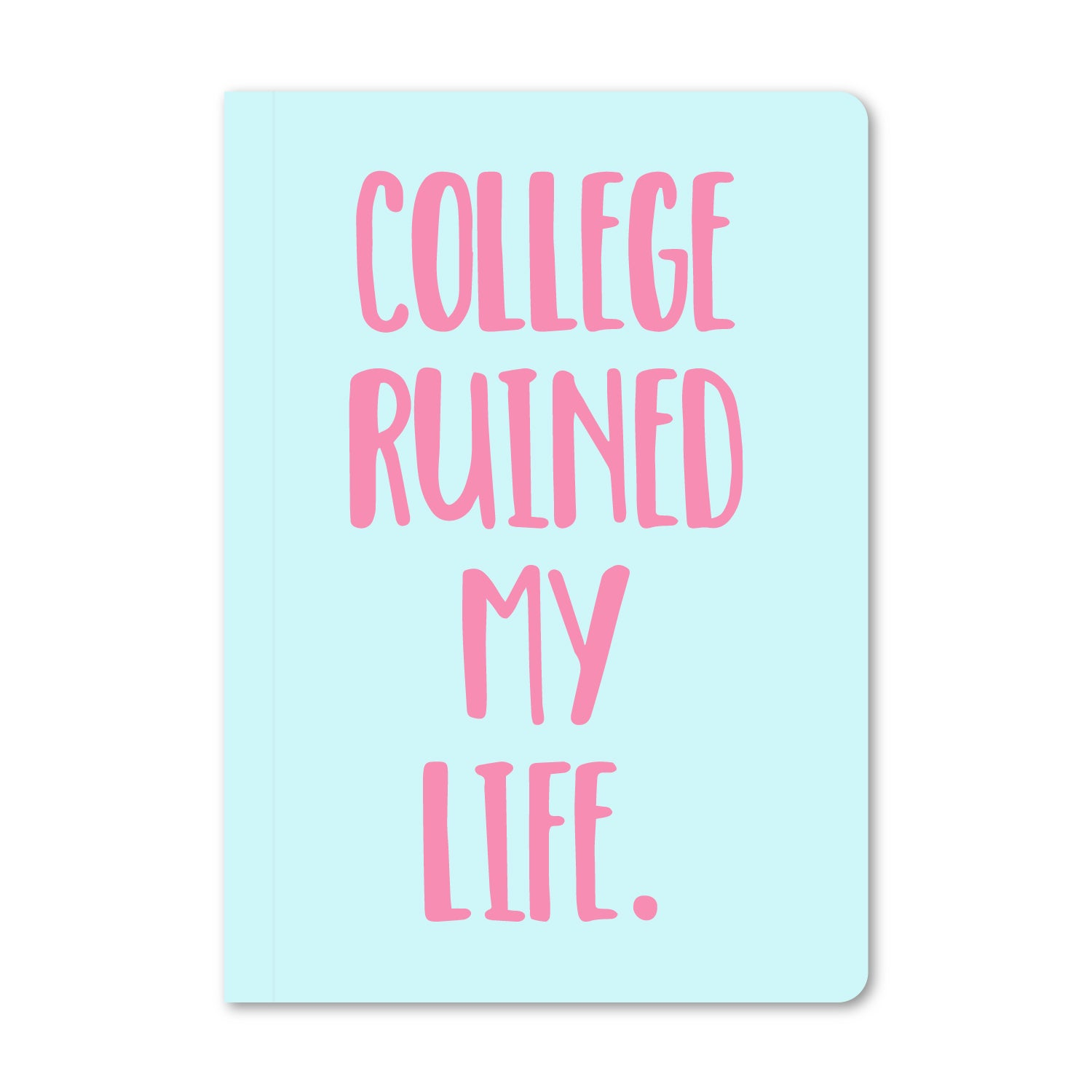 College Ruined My Life Notebook (Blue)