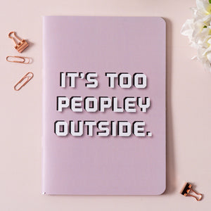 It's Too Peopley Outside - Notebook