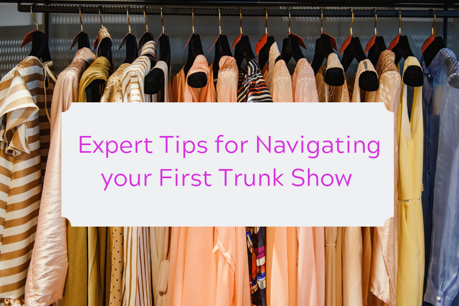 INSIDER TIPS ON HOW TO NAVIGATE A BOUTIQUE TRUNK SHOW