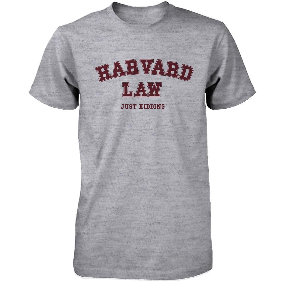 Men's Funny Harvard Law Just Kidding Gray Shirts Cute Back To School Tee