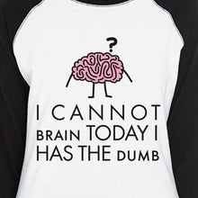 Cannot Brain Has The Dumb Womens Black And White Baseball Shirt
