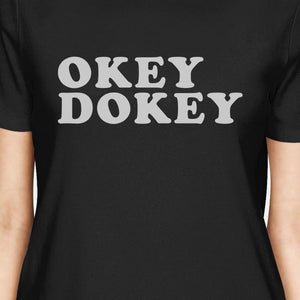 Okey Dokey Women's Black Graphic T-Shirt Funny Saying Gift For Him