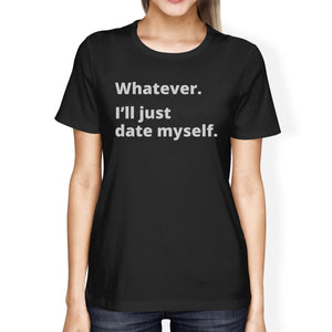 Date Myself Black Short Sleeve T Shirt Unique Design Gift Idea