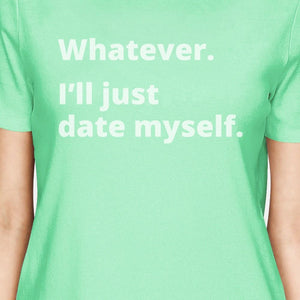 Date Myself Women's Mint Short Sleeve T Shirt Simple Design Tee