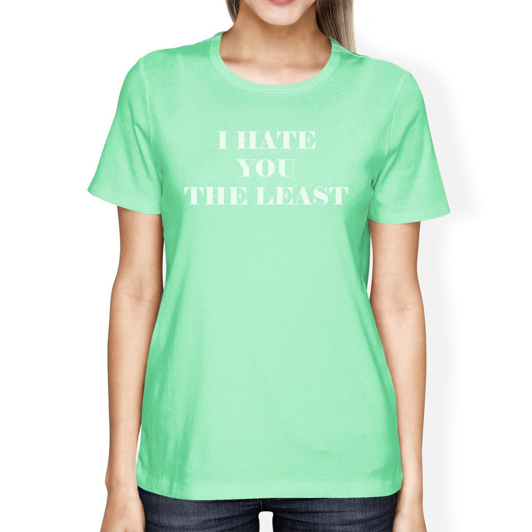 I Hate You The Least Cute Mint T Shirt Unique Design Short Sleeve