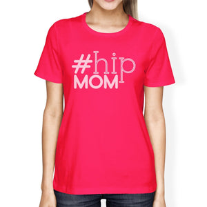 Hip Mom Womens Hot Pink Round Neck Tee Trendy Design Mother's Day