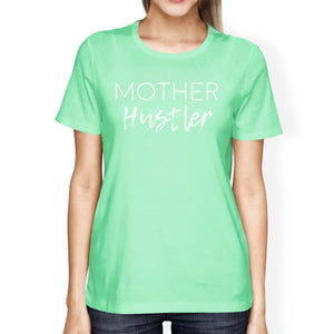Mother Hustler Womens Mint Round Neck Cute Graphic T Shirt For Her